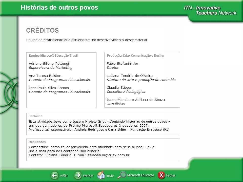 Histórias de outros povos Equipe de profissionais que participaram no desenvolvimento deste material: CRÉDITOS Equipe Microsoft Educação Brasil Adrian