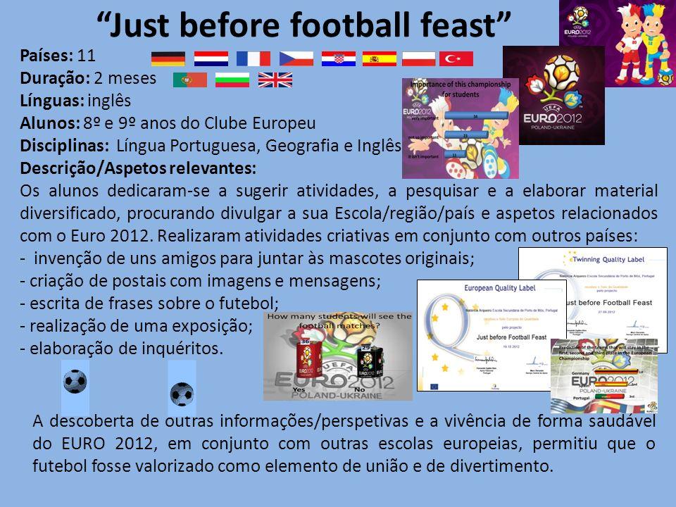 Just before football feast Países: 11 Duração: 2 meses Línguas: inglês Alunos: 8º e 9º anos do Clube Europeu Disciplinas: Língua Portuguesa, Geografia