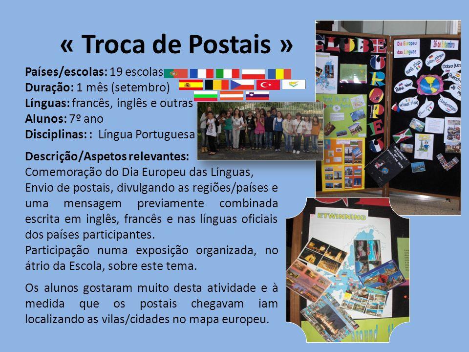« Troca de Postais » Países/escolas: 19 escolas Duração: 1 mês (setembro) Línguas: francês, inglês e outras Alunos: 7º ano Disciplinas: : Língua Portu