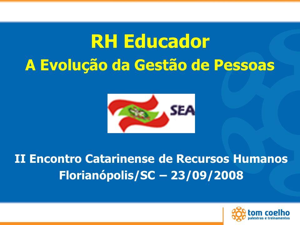 RH Educador A Evolução da Gestão de Pessoas II Encontro Catarinense de Recursos Humanos Florianópolis/SC – 23/09/2008
