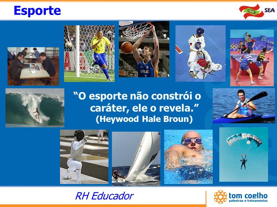 RH Educador O esporte não constrói o caráter, ele o revela. (Heywood Hale Broun) Esporte