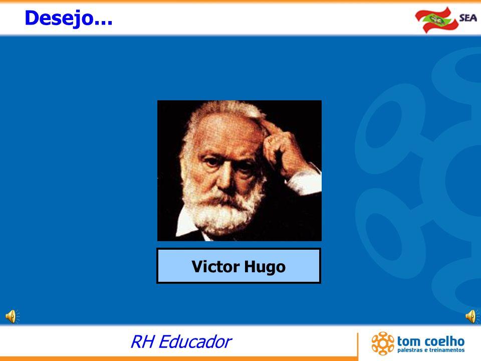 RH Educador Desejo... Victor Hugo