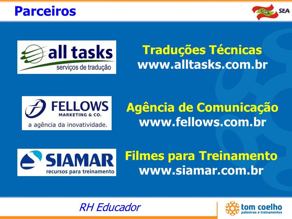 RH Educador Traduções Técnicas www.alltasks.com.br Parceiros Filmes para Treinamento www.siamar.com.br Agência de Comunicação www.fellows.com.br