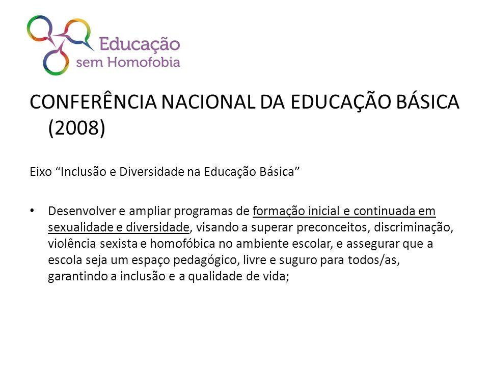 CONFERÊNCIA NACIONAL DA EDUCAÇÃO BÁSICA (2008) Eixo Inclusão e Diversidade na Educação Básica Desenvolver e ampliar programas de formação inicial e co