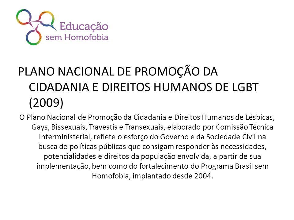 PLANO NACIONAL DE PROMOÇÃO DA CIDADANIA E DIREITOS HUMANOS DE LGBT (2009) O Plano Nacional de Promoção da Cidadania e Direitos Humanos de Lésbicas, Ga