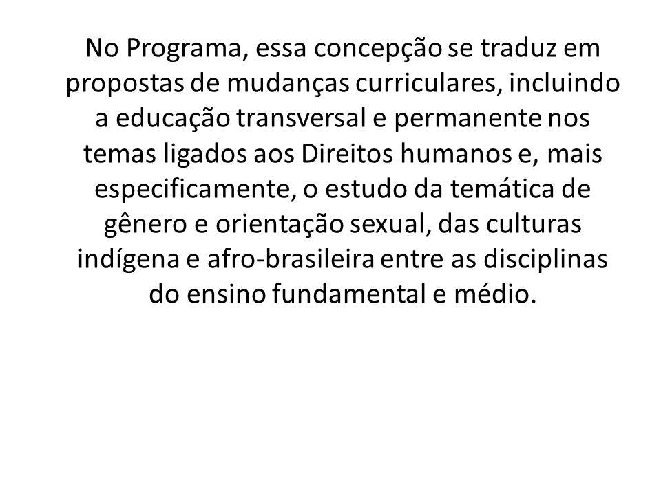 No Programa, essa concepção se traduz em propostas de mudanças curriculares, incluindo a educação transversal e permanente nos temas ligados aos Direi