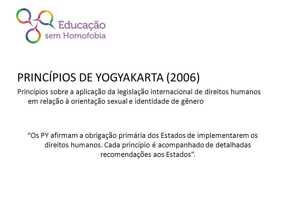 PRINCÍPIOS DE YOGYAKARTA (2006) Princípios sobre a aplicação da legislação internacional de direitos humanos em relação à orientação sexual e identida