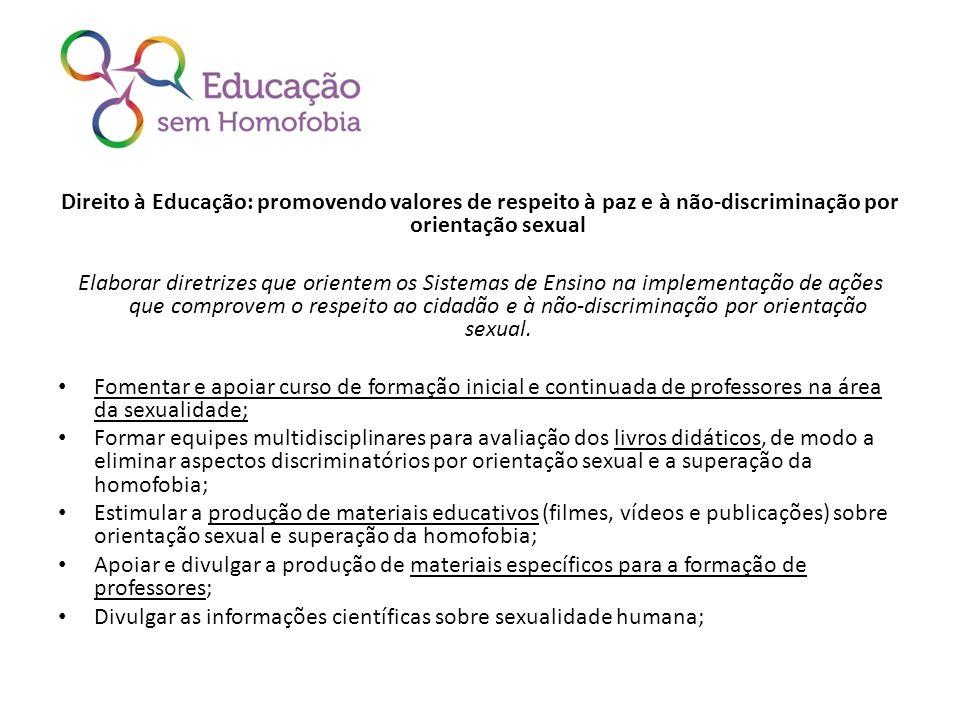 Direito à Educação: promovendo valores de respeito à paz e à não-discriminação por orientação sexual Elaborar diretrizes que orientem os Sistemas de E