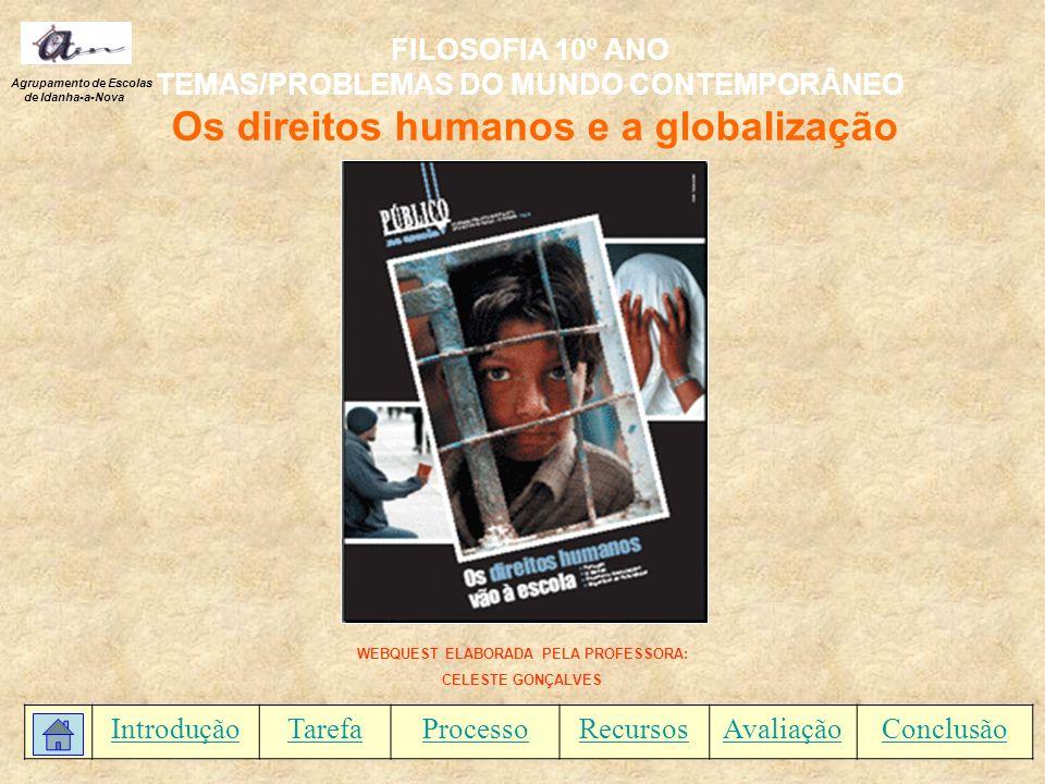FILOSOFIA 10º ANO TEMAS/PROBLEMAS DO MUNDO CONTEMPORÂNEO Os direitos humanos e a globalização Agrupamento de Escolas de Idanha-a-Nova WEBQUEST ELABORA