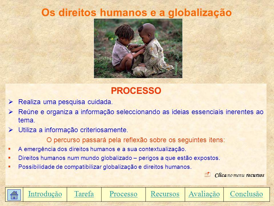 Os direitos humanos e a globalização PROCESSO Realiza uma pesquisa cuidada. Reúne e organiza a informação seleccionando as ideias essenciais inerentes