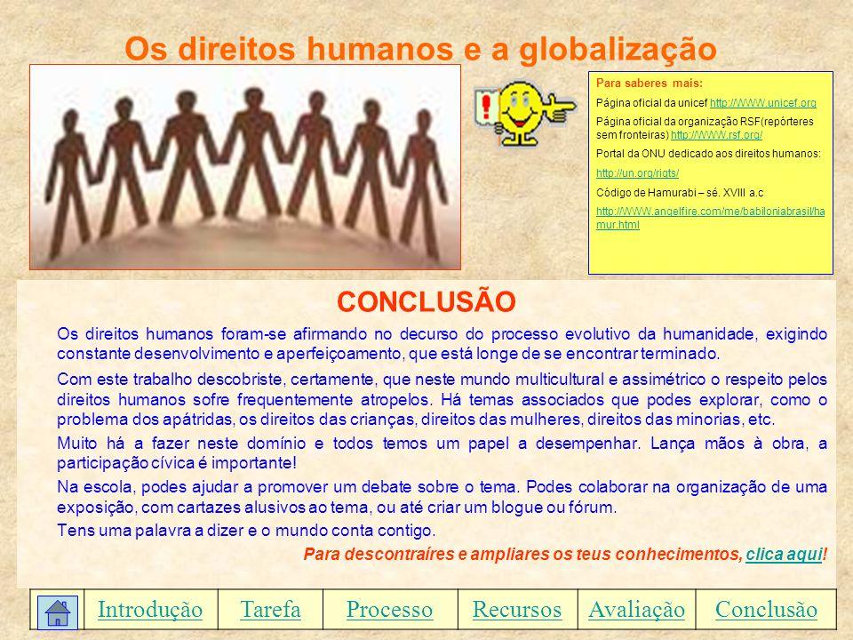 Os direitos humanos e a globalização CONCLUSÃO Os direitos humanos foram-se afirmando no decurso do processo evolutivo da humanidade, exigindo constan