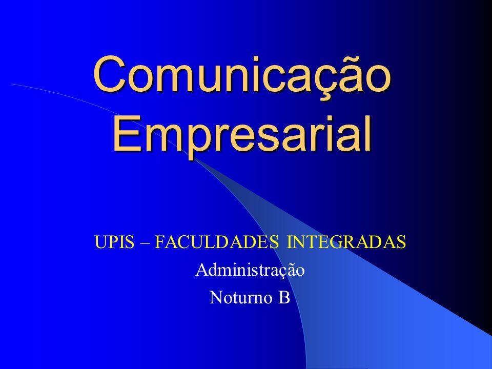 Comunicação Empresarial UPIS – FACULDADES INTEGRADAS Administração Noturno B