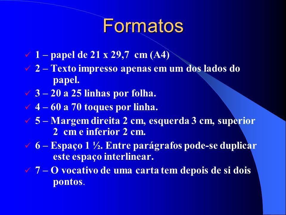 Formatos 1 – papel de 21 x 29,7 cm (A4) 2 – Texto impresso apenas em um dos lados do papel. 3 – 20 a 25 linhas por folha. 4 – 60 a 70 toques por linha
