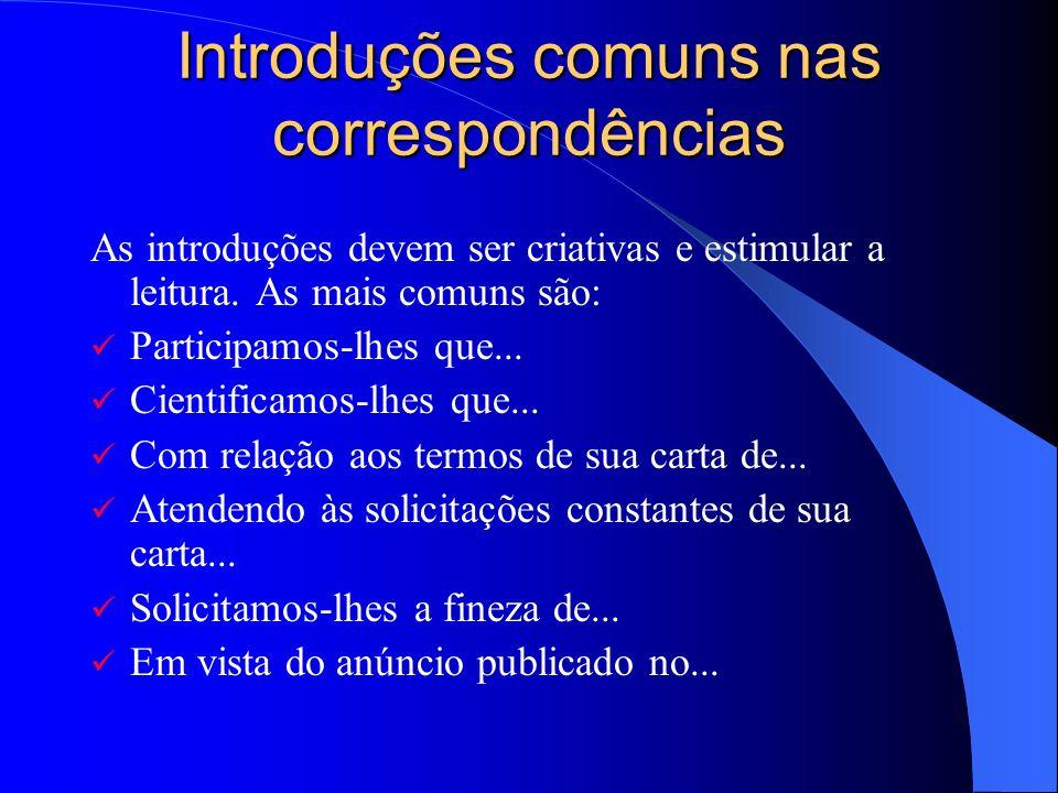 Introduções comuns nas correspondências As introduções devem ser criativas e estimular a leitura. As mais comuns são: Participamos-lhes que... Cientif