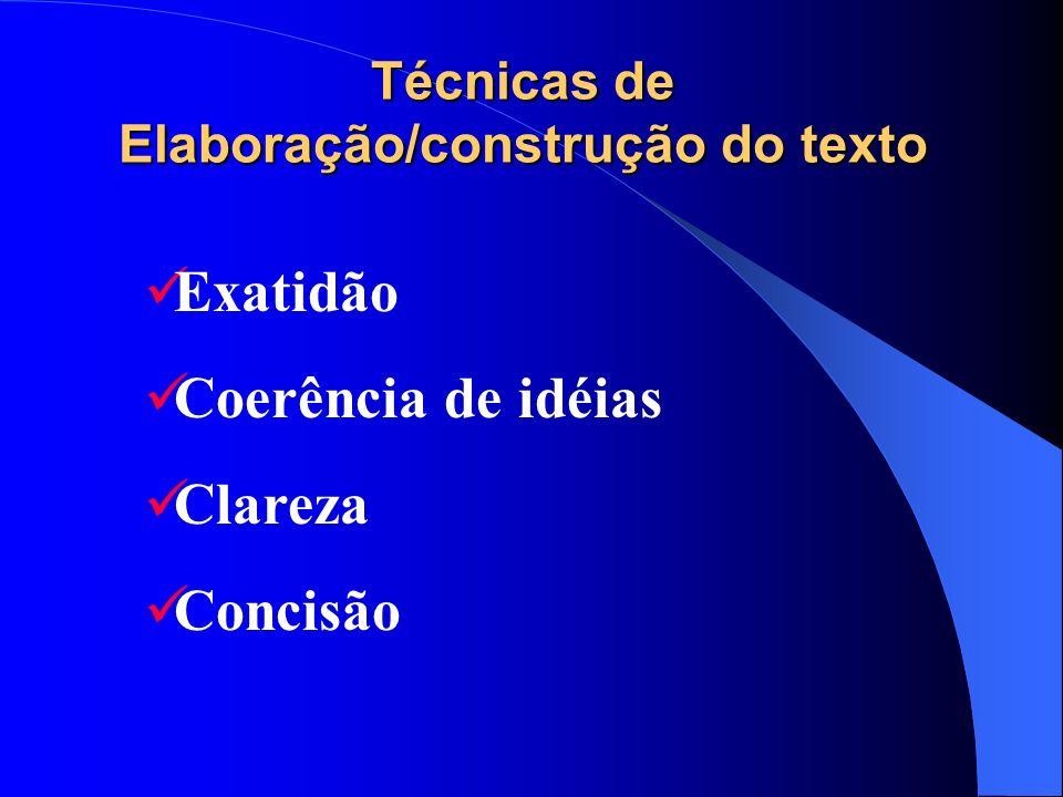 Técnicas de Elaboração/construção do texto Exatidão Coerência de idéias Clareza Concisão