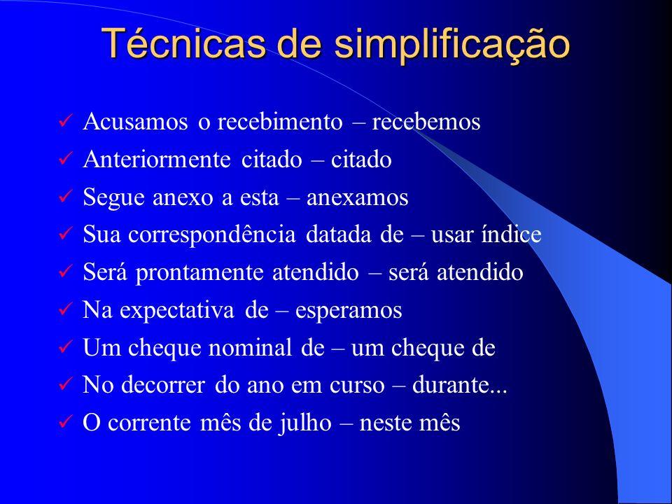 Técnicas de simplificação Acusamos o recebimento – recebemos Anteriormente citado – citado Segue anexo a esta – anexamos Sua correspondência datada de