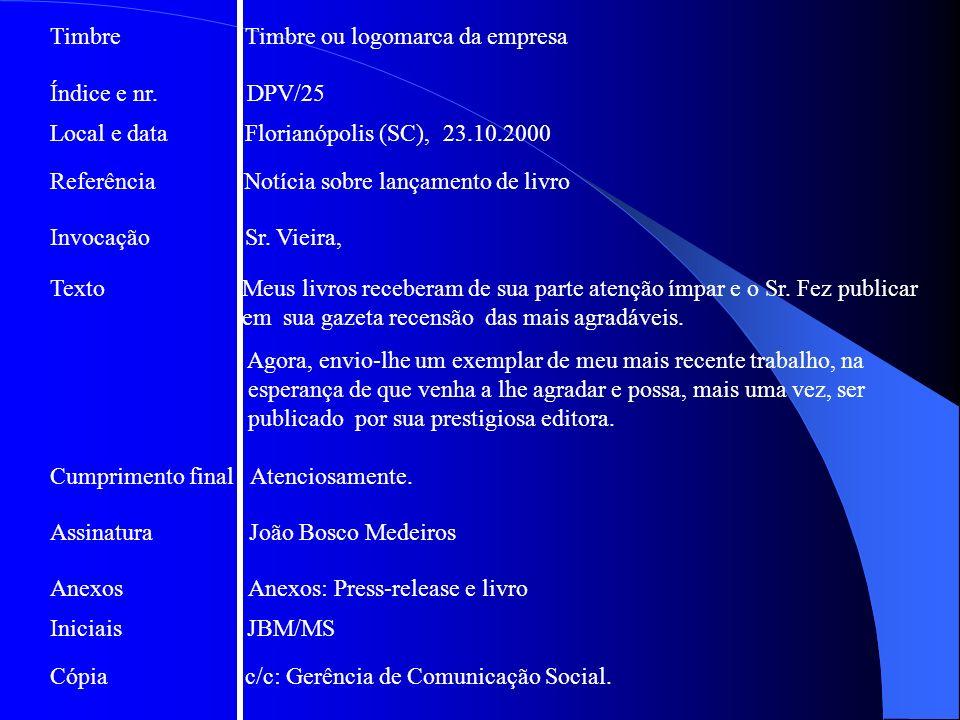 Índice e nr. DPV/25 Local e data Florianópolis (SC), 23.10.2000 Referência Notícia sobre lançamento de livro Invocação Sr. Vieira, Texto Meus livros r