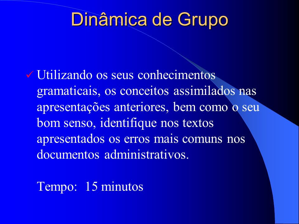 Dinâmica de Grupo Utilizando os seus conhecimentos gramaticais, os conceitos assimilados nas apresentações anteriores, bem como o seu bom senso, ident