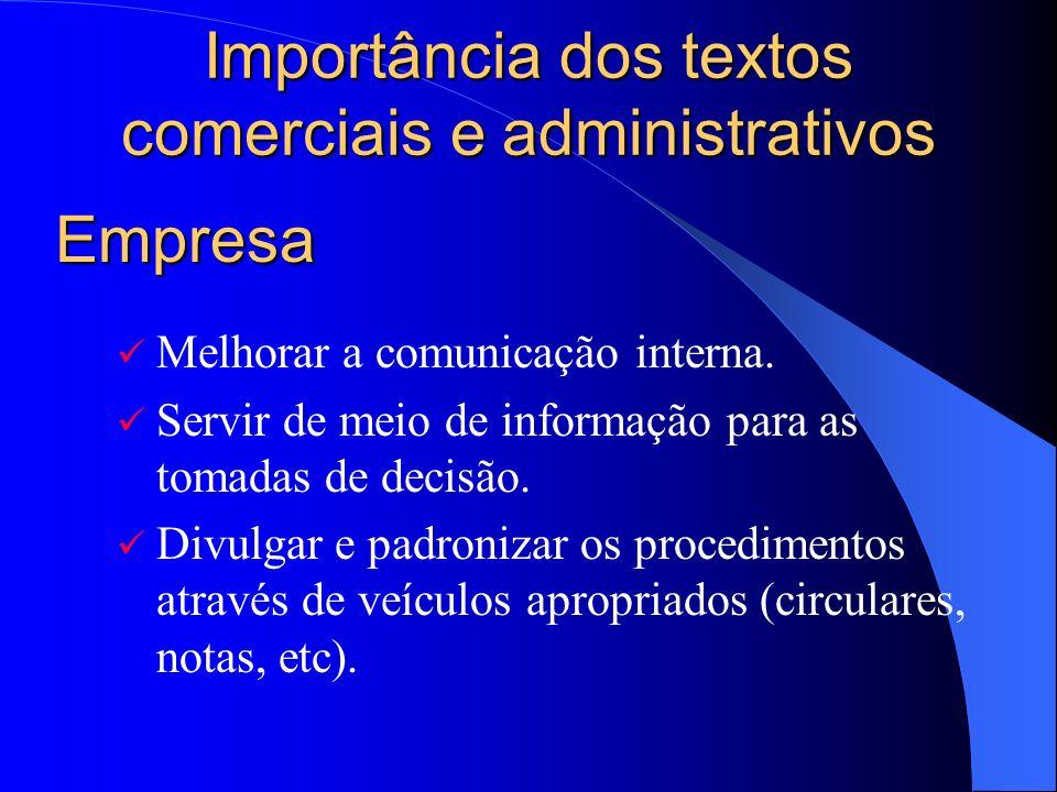 Importância dos textos comerciais e administrativos Melhorar a comunicação interna. Servir de meio de informação para as tomadas de decisão. Divulgar