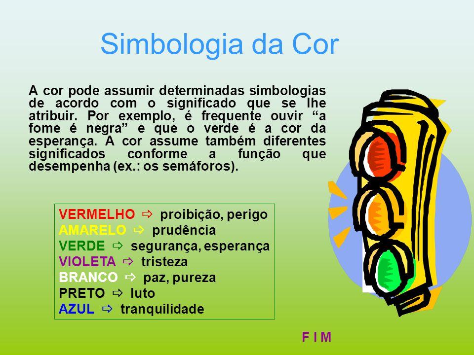 Simbologia da Cor A cor pode assumir determinadas simbologias de acordo com o significado que se lhe atribuir. Por exemplo, é frequente ouvir a fome é