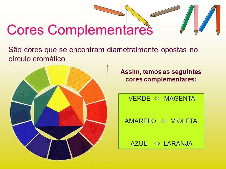 Cores Complementares São cores que se encontram diametralmente opostas no círculo cromático. Assim, temos as seguintes cores complementares: VERDE MAG
