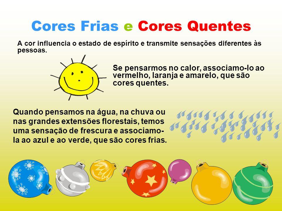 Cores Frias e Cores Quentes A cor influencia o estado de espírito e transmite sensações diferentes às pessoas. Quando pensamos na água, na chuva ou na