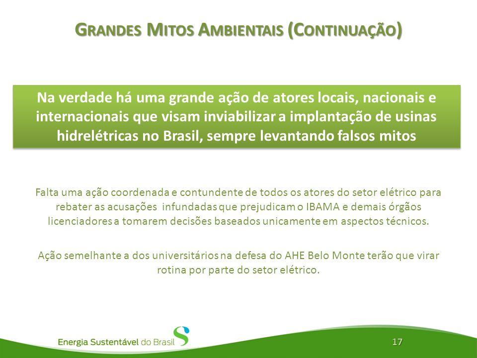 G RANDES M ITOS A MBIENTAIS (C ONTINUAÇÃO ) 17 Na verdade há uma grande ação de atores locais, nacionais e internacionais que visam inviabilizar a imp