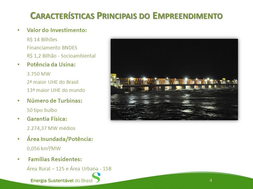 C ARACTERÍSTICAS P RINCIPAIS DO E MPREENDIMENTO Valor do Investimento: R$ 14 Bilhões Financiamento BNDES R$ 1,2 Bilhão - Socioambiental Potência da Usina: 3.750 MW 2ª maior UHE do Brasil 13ª maior UHE do mundo Número de Turbinas: 50 tipo bulbo Garantia Física: 2.274,37 MW médios Área Inundada/Potência: 0,056 km²/MW Famílias Residentes: Área Rural – 125 e Área Urbana - 158 4