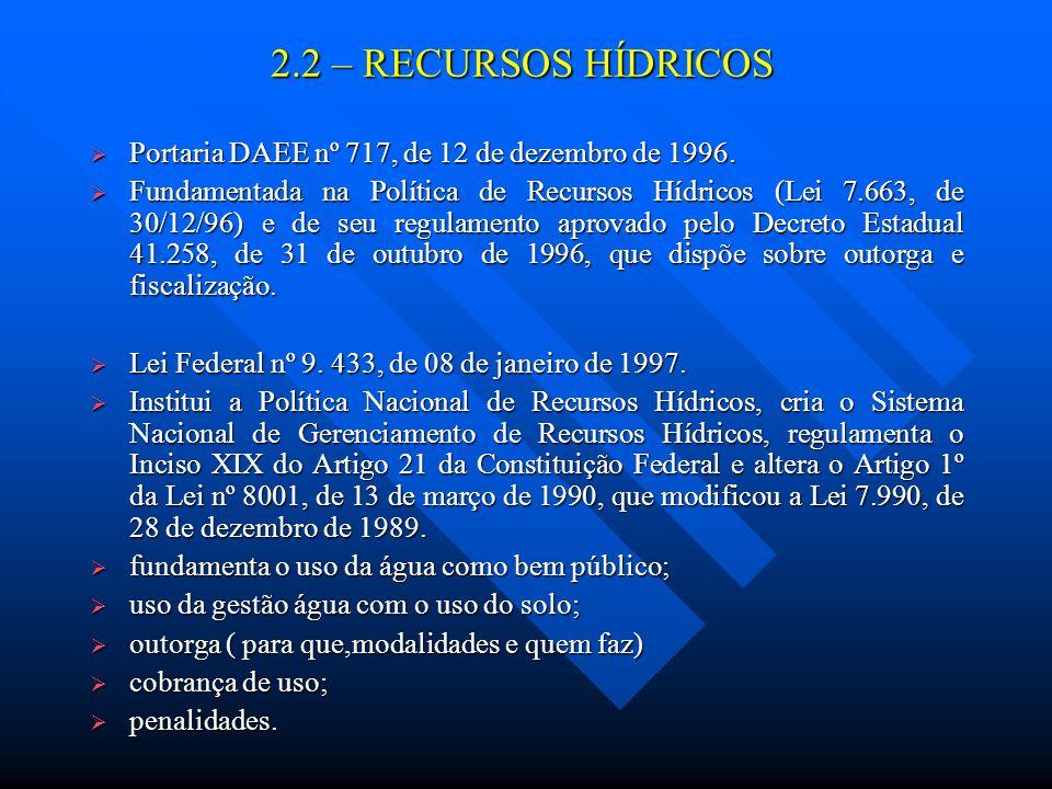2.2 – RECURSOS HÍDRICOS Portaria DAEE nº 717, de 12 de dezembro de 1996. Portaria DAEE nº 717, de 12 de dezembro de 1996. Fundamentada na Política de
