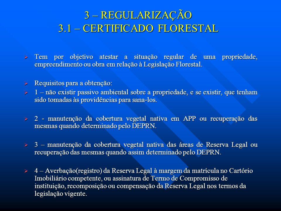 3 – REGULARIZAÇÃO 3.1 – CERTIFICADO FLORESTAL Tem por objetivo atestar a situação regular de uma propriedade, empreendimento ou obra em relação à Legi