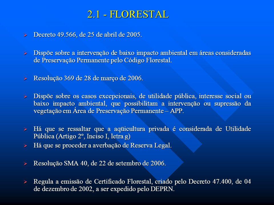 2.1 - FLORESTAL Decreto 49.566, de 25 de abril de 2005. Decreto 49.566, de 25 de abril de 2005. Dispõe sobre a intervenção de baixo impacto ambiental