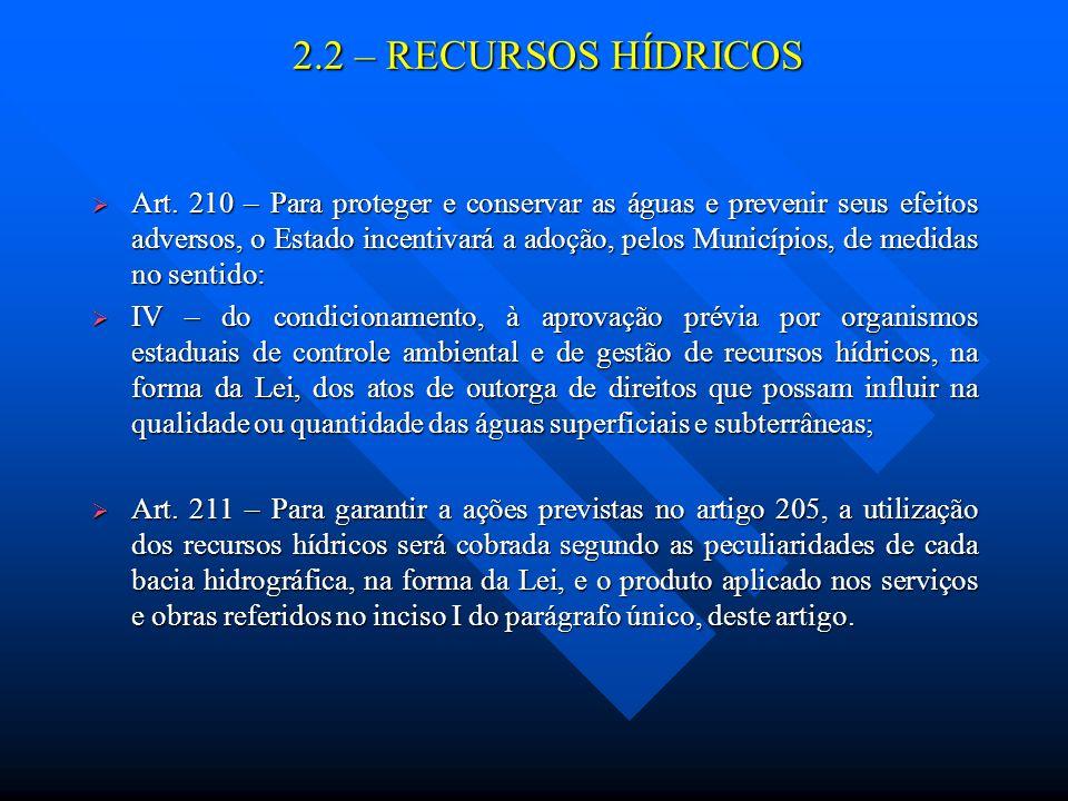 2.2 – RECURSOS HÍDRICOS Art. 210 – Para proteger e conservar as águas e prevenir seus efeitos adversos, o Estado incentivará a adoção, pelos Município