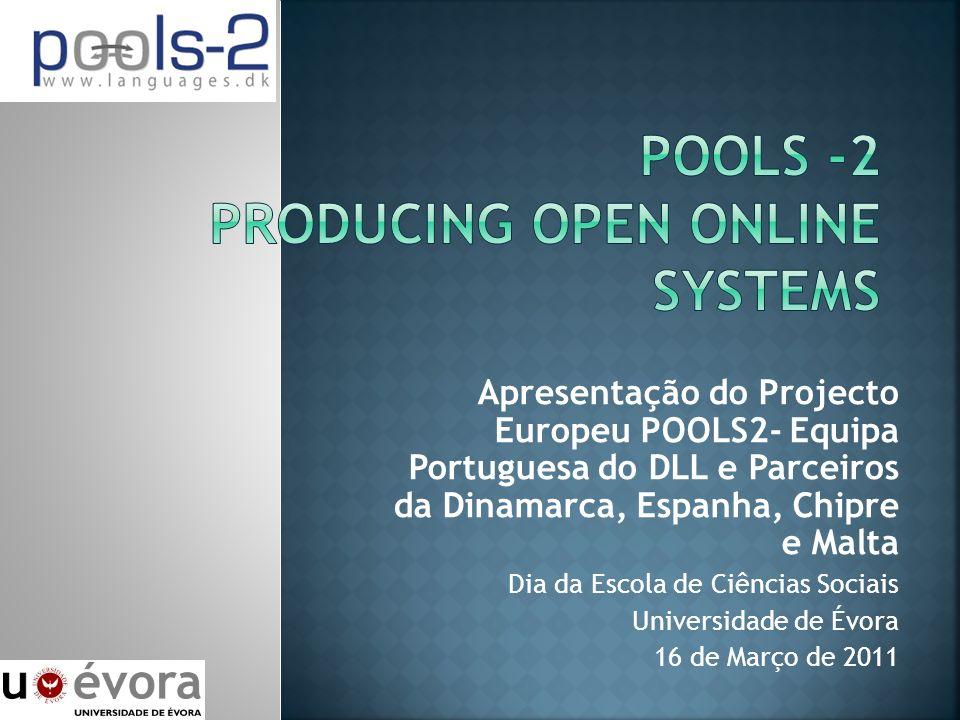Apresentação do Projecto Europeu POOLS2- Equipa Portuguesa do DLL e Parceiros da Dinamarca, Espanha, Chipre e Malta Dia da Escola de Ciências Sociais Universidade de Évora 16 de Março de 2011