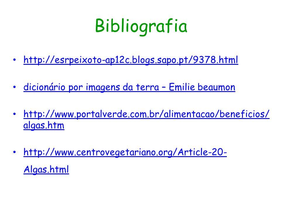 Bibliografia http://esrpeixoto-ap12c.blogs.sapo.pt/9378.html dicionário por imagens da terra – Emilie beaumon http://www.portalverde.com.br/alimentaca