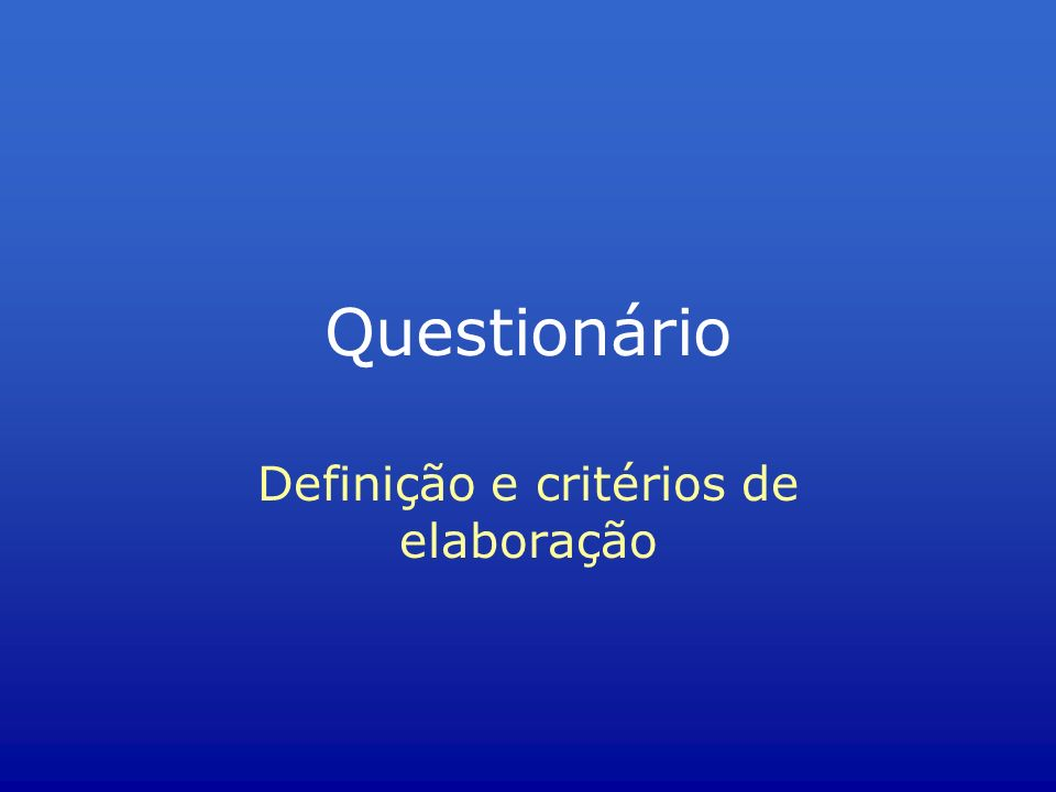 Definição Conjunto de perguntas destinadas a gerar os dados necessários para atingir os objetivos de um projeto de pesquisa; Proporciona padronização e uniformidade no processo de coleta de dados; é a ferramenta dos entrevistadores que cria o produto básico (resposta dos entrevistados)