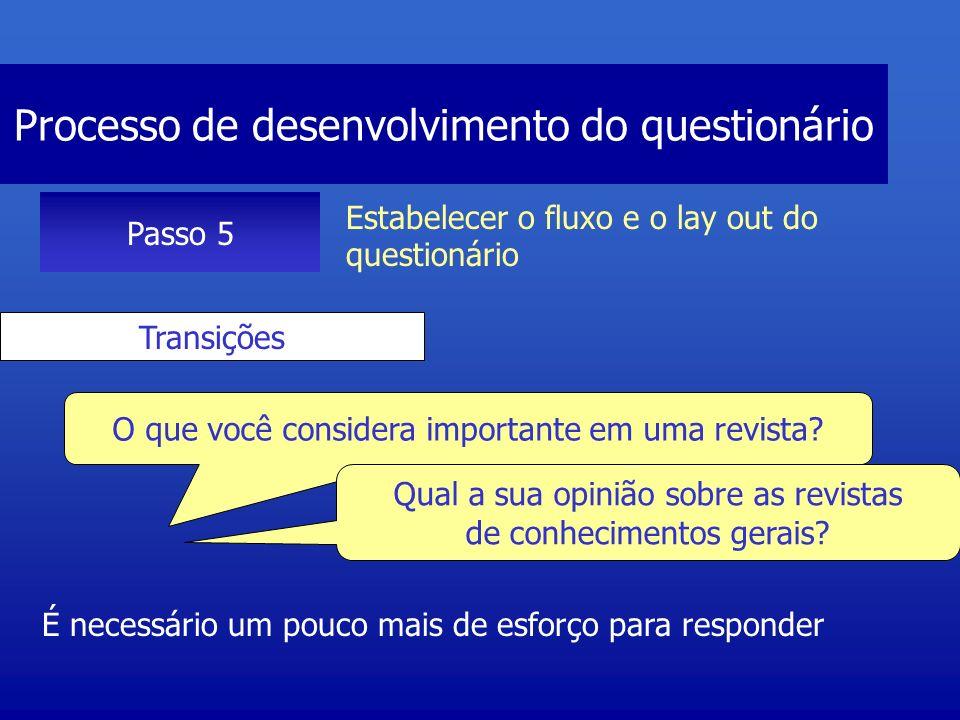 Processo de desenvolvimento do questionário Passo 5 Estabelecer o fluxo e o lay out do questionário Transições É necessário um pouco mais de esforço p