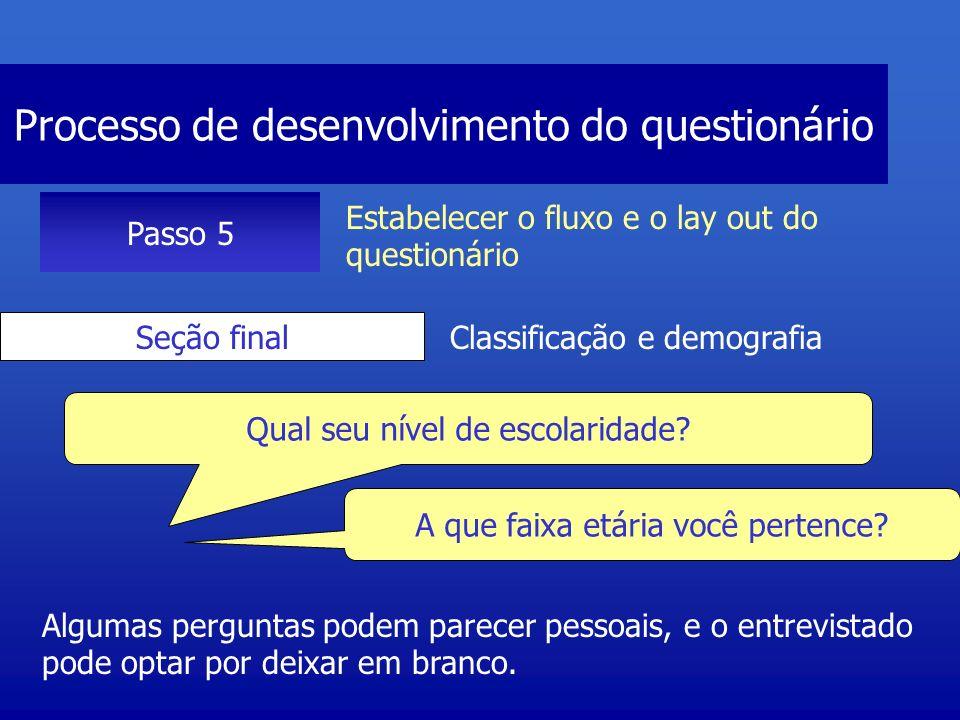 Processo de desenvolvimento do questionário Passo 5 Estabelecer o fluxo e o lay out do questionário Seção final Classificação e demografia Algumas per