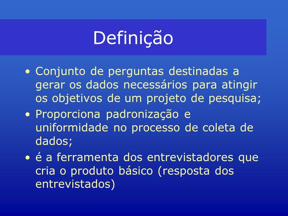 Definição Conjunto de perguntas destinadas a gerar os dados necessários para atingir os objetivos de um projeto de pesquisa; Proporciona padronização