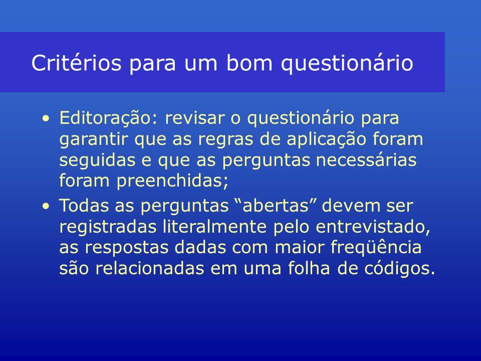 Critérios para um bom questionário Editoração: revisar o questionário para garantir que as regras de aplicação foram seguidas e que as perguntas neces