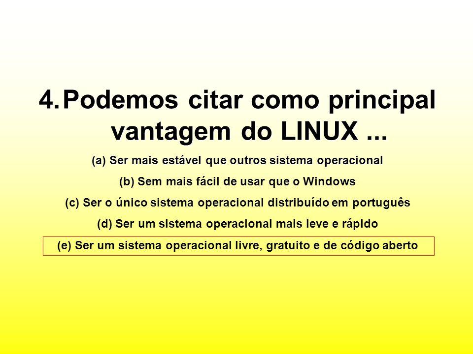 4.Podemos citar como principal vantagem do LINUX...