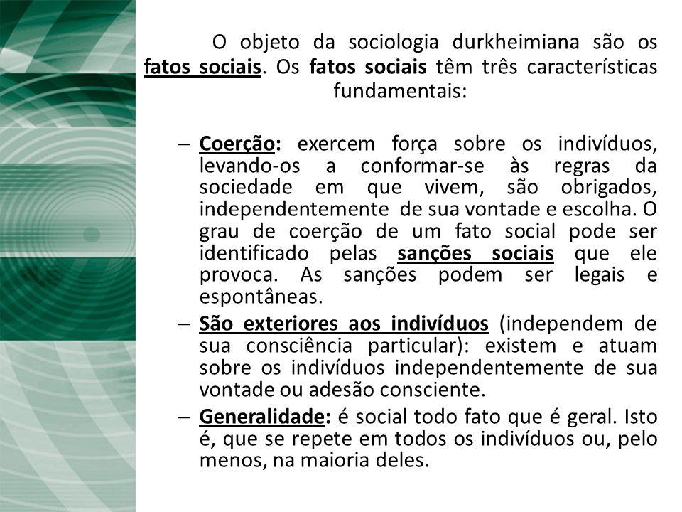 O Fato social O objeto da sociologia durkheimiana são os fatos sociais.