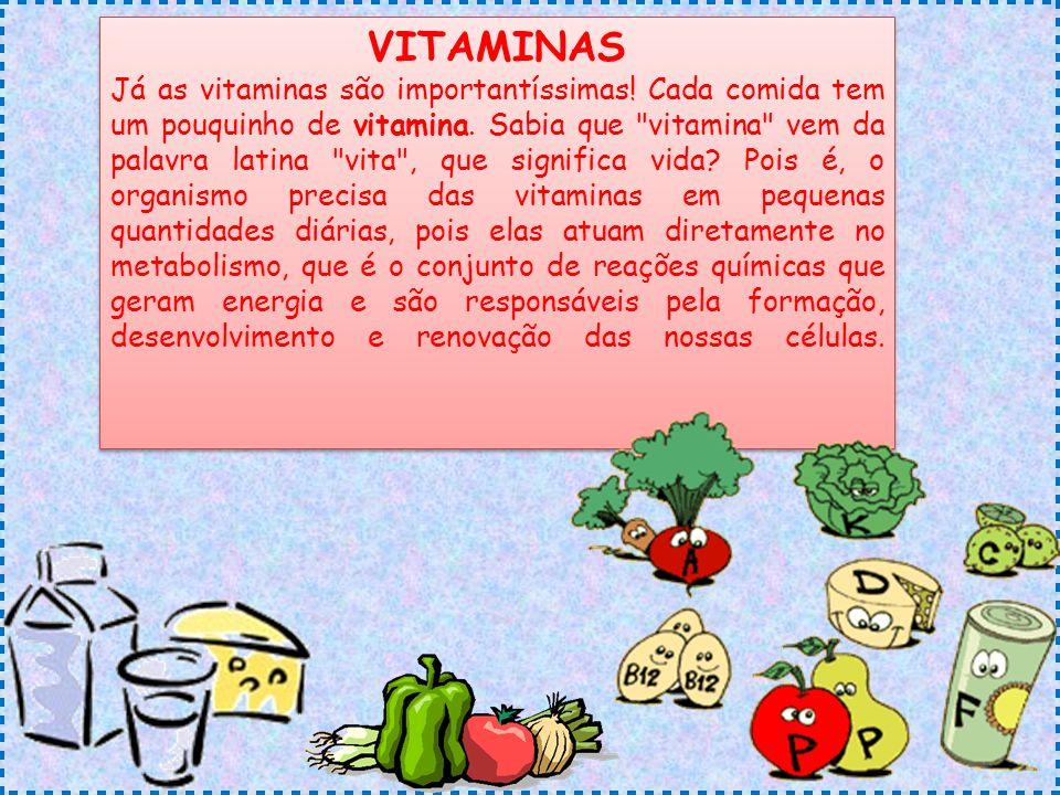 VITAMINAS Já as vitaminas são importantíssimas! Cada comida tem um pouquinho de vitamina. Sabia que