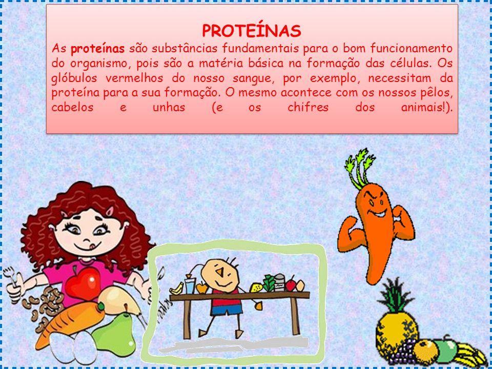 PROTEÍNAS As proteínas são substâncias fundamentais para o bom funcionamento do organismo, pois são a matéria básica na formação das células. Os glóbu