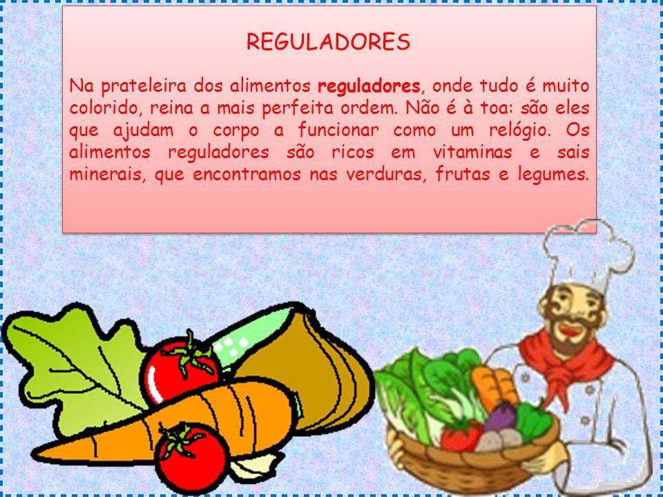 REGULADORES Na prateleira dos alimentos reguladores, onde tudo é muito colorido, reina a mais perfeita ordem. Não é à toa: são eles que ajudam o corpo