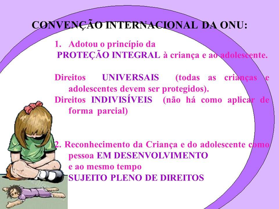 1.Adotou o princípio da PROTEÇÃO INTEGRAL à criança e ao adolescente. Direitos UNIVERSAIS (todas as crianças e adolescentes devem ser protegidos). Dir