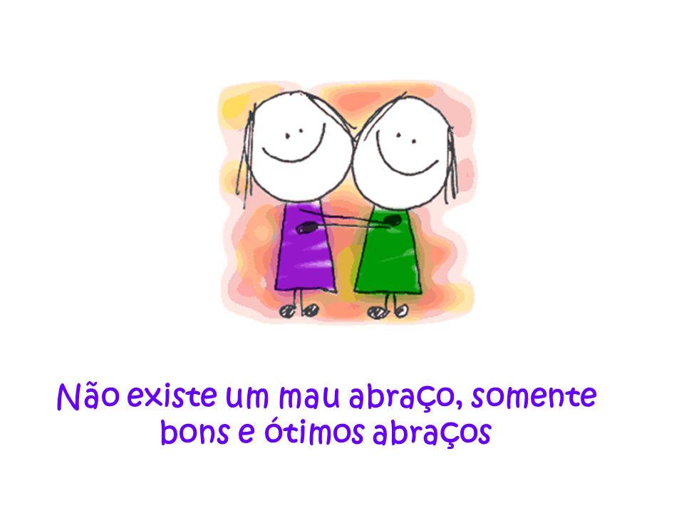 Nunca deixe para amanhã se podes abraçar alguém hoje, porque quando dás um abraço em alguém, no mesmo instante estás recebendo outro de volta....!!!!!!.