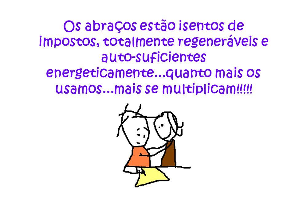 Os abraços são fáceis de transportar e não necessitam baterias...eles estão dentro de nós!!!