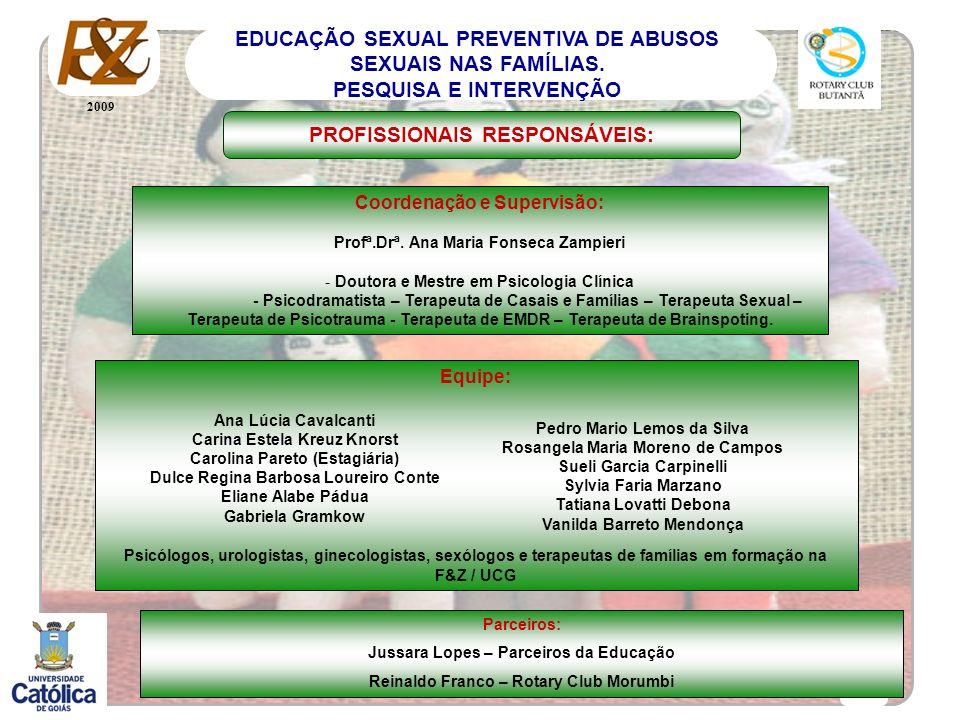 2009 16 EDUCAÇÃO SEXUAL PREVENTIVA DE ABUSOS SEXUAIS NAS FAMÍLIAS. PESQUISA E INTERVENÇÃO PROFISSIONAIS RESPONSÁVEIS: Coordenação e Supervisão: Profª.