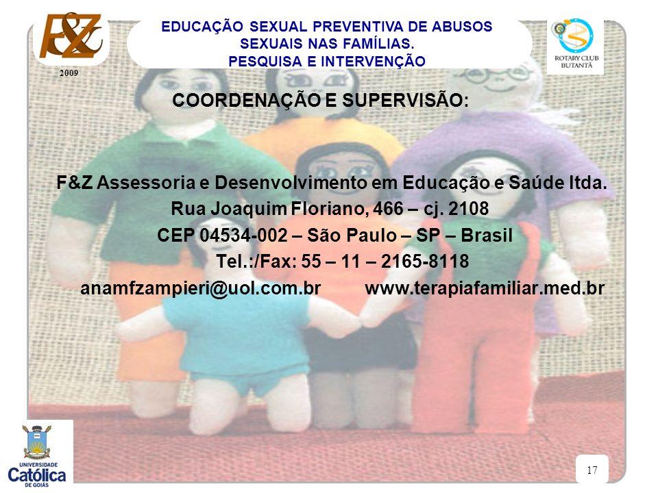 2009 17 EDUCAÇÃO SEXUAL PREVENTIVA DE ABUSOS SEXUAIS NAS FAMÍLIAS. PESQUISA E INTERVENÇÃO F&Z Assessoria e Desenvolvimento em Educação e Saúde ltda. R