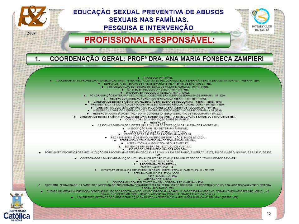 2009 18 EDUCAÇÃO SEXUAL PREVENTIVA DE ABUSOS SEXUAIS NAS FAMÍLIAS. PESQUISA E INTERVENÇÃO PROFISSIONAL RESPONSÁVEL: 1.COORDENAÇÃO GERAL: PROFª DRA. AN